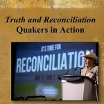 Truth and Reconciliation: Quakers in Action